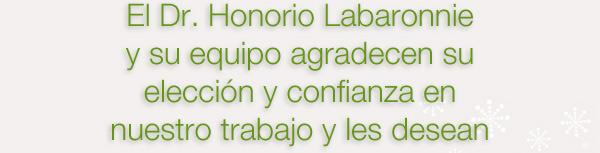 El Dr. Honorio Labaronnie y su equipo agrdecen su elección y confinanza en nuestro trabajo y les desean