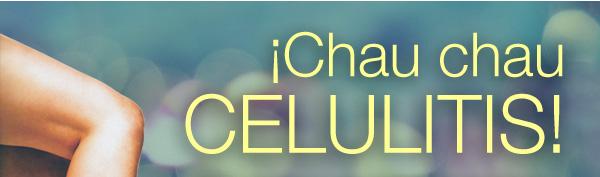 /// Chau chau CELULITIS! // El verano recién empieza, estás a tiempo de lucirte ahora y todo el año!
