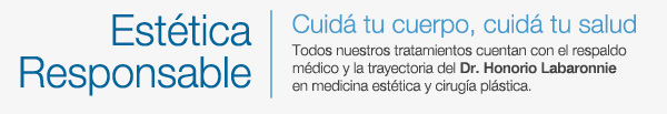 ESTÉTICA RESPONSABLE · Cuidá tu Cuerpo, cuidá tu Salud · Todos nuestros tratamientos cuentan con el respaldo médico y la trayectoria del Dr. Honorio Labaronnie en medicina estética y cirugía plástica.