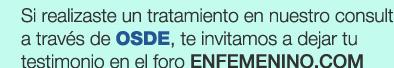 Si realizaste un tratamiento en nuestro consultrio a través de OSDE, te invitamos a dejar tu testimonio en el foro ENFEMENINO.COM