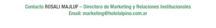 Contacto ROSALI MAJLUF –Directora de Marketing y Relaciones Institucionales /// Email: marketing@hotelalpino.com.ar