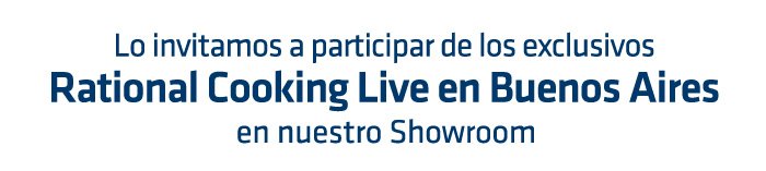 Lo invitamos a participar de los Exclusivos RATIONAL COOKING LIVE en Buenos Aires en nuestro Showroom