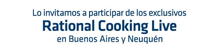 Lo invitamos a participar de los Exclusivos RATIONAL COOKING LIVE en Buenos Aires y Neuquén