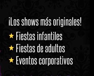 ¡Los Shows Más Originales! * Fiestas Infantiles * Fiestas de adultos * Eventos corporativos
