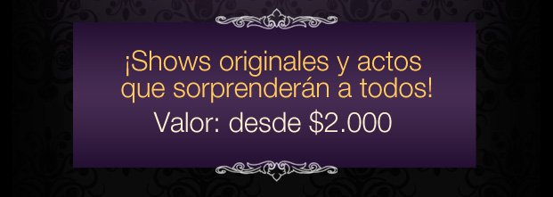 ¡ Shows Originales y Actos que Sorprenderán a Todos ! /// VALOR desde $2.000