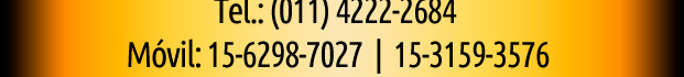 Tel. (011) 4222-2684 --- Mobile: 15-6298-7027 / 15-3159-3576